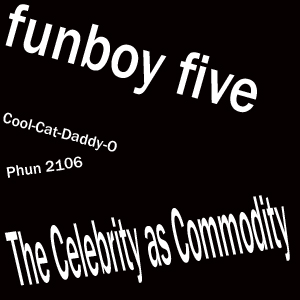 Funboy Five : The Celebrity As Commodity